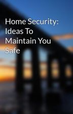 Home Security: Ideas To Maintain You Safe by aldocord8