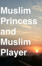 The Muslim princess and the Muslim player by hirukhan