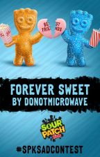 Forever Sweet by sourpatchkids