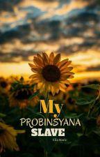 My Probinsyana Slave by Ellotsss