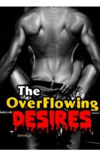 The Overflowing Desires by spunchbob (one shot) by spunchbob