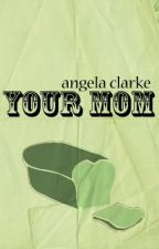 Your Mom (By Angela Clarke) by TheAudOne