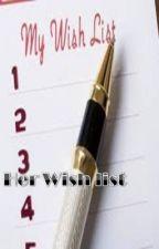 Her Wish list (one shot <3) by myprincessvampire