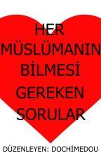 HER MÜSLÜMANIN BİLMESİ GEREKEN SORULAR by UtkuArslan_06