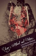 LOVE, BLOOD AND WINE (LOVE SHOTS CONTEST) by theunsaidwords