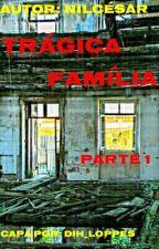Trágica Família (Parte 1) by NilCesar