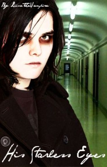 His Starless Eyes (Gerard Way Love Story) (NO LONGER UPDATING!) by LiisaTheVampire