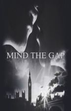 Mind the Gap  by likethemoon__