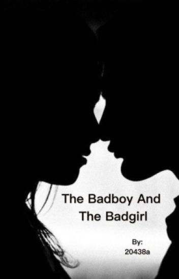 The Badboy and The Badgirl (ON HOLD)