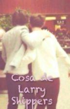Cosa de Larry Shippers♡ by SapphireMeetsEmerald