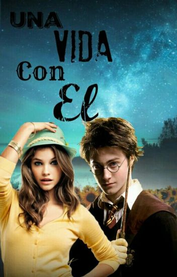 Una Vida Con Él - (Harry Potter y tu)