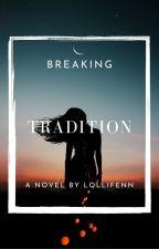 Breaking Tradition by LolliFenn