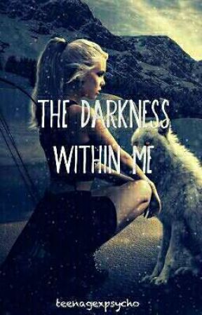 The Darkness Within Me *ON HOLD* by teenagexpsycho