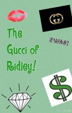 The Gucci of Ridley! by Juliameeley11