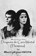 Después de Cura Mortal [Thomesa] •Pausada• by harrystyles-020194