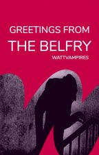 Greetings from the Belfry by WattVampires