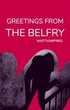 Greetings from the Belfry by WattpadVampires