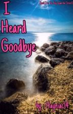 I Heard Goodbye {book three to The Boy Down the Street} by hayniac14
