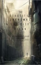 THE BEAUTIFUL UNKNOWNS IN THE CITY OF OCEAN (On hold) by BeaKay