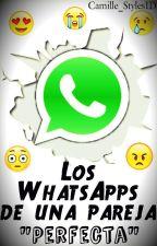 "Los WhatsApps de una pareja ""Perfecta"" by Camille_TC"