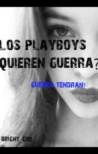 Los playboys quieren guerra? by bright_girl_