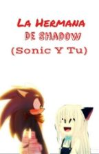 LA HERMANA DE SHADOW ( sonic y tu) by tiharafigueroa