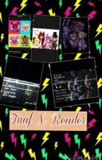 Fnaf X Reader by _Maddie_And_Yazzy_