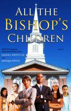 All the Bishop's Children by DanielWhyteIII