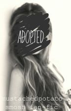 Adopted. -Smosh Fan Fic- ✔COMPLETED by MustachedPotato