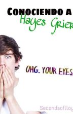 Conociendo a Hayes Grier (Hayes Grier y  tu) by secondsoflloyd