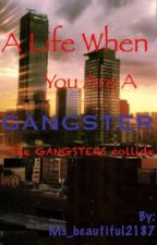 A Life When You Are A Gangster (The GANGSTER  Collide) by Goddesses_Writer