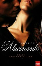 Alucinante - Sinclar's Club (DEGUSTAÇÃO) by AutoraCarollZS