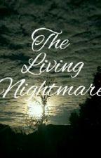 The Living Nightmare by Tessa_Gray121