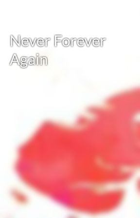 Never Forever Again by VermiIIion