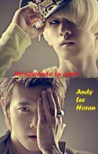 Recuperando tu amor by AndyLeeHoran