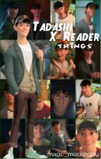 TADASHI X READER things [COMPLETE] by fiery-hallows