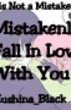 Mistakenly Fall In love With You~(A SasuSaku Fanfiction) by Kushina_Black12