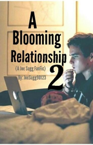 A Blooming Relationship 2 (A Joe Sugg FanFic)