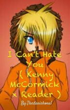 I Can't Hate You (Kenny McCormick x Reader) by Curryyay