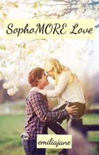 SophoMORE Love (COMPLETED) (Slowly Editing) by emiliajane