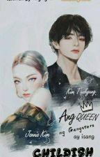 Ang Queen ng Gangster ay isang Childish by gingin_