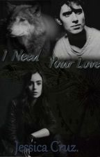 I Need Your Love [Español] by jessicapcg