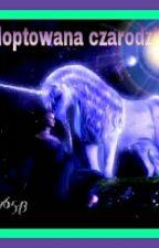 zaadoptowana czarodziejka - pokonany czarodziej (książka 1) by sophia76543