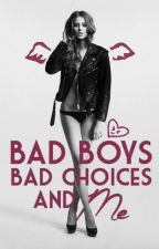 Bad Boys, Bad Choices And Me by MissLittleBookWorm23
