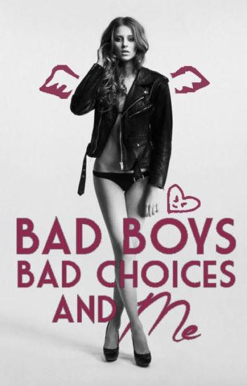 Bad Boys, Bad Choices And Me