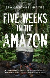 Five Weeks in the Amazon - #true #story by canadianhayes
