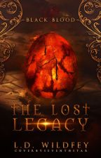 The Lost Legacy- Black Blood  ( ON HOLD) by LeaWatt