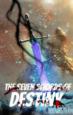 The Seven Swords of Destiny by BLOODWRITER14