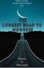The Longest Road To Nowhere by GooseAndMaverick