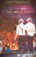 I Only Want More [Larry Stylinson] by donnyslouis